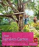 Unser Familien-Garten: Planen und gestalten - Spielen und...